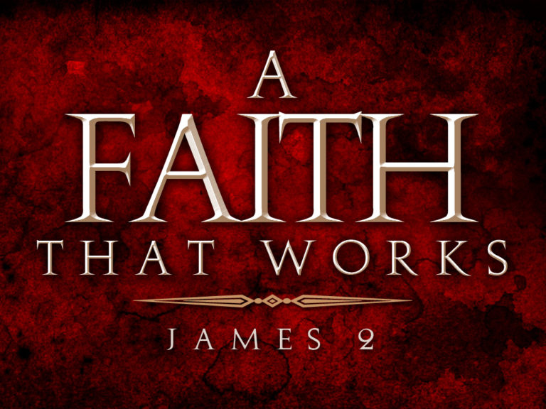 """Even so Faith, if it Hath not Works, is Dead, Being Alone"" James 2:17"